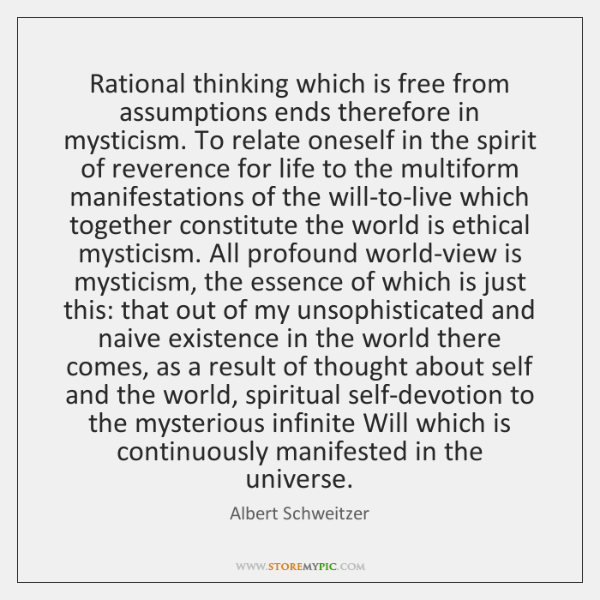 Rational thinking which is free from assumptions ends therefore in mysticism. To ...