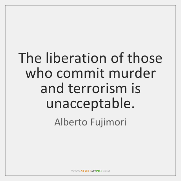 The liberation of those who commit murder and terrorism is unacceptable.