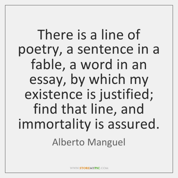 There is a line of poetry, a sentence in a fable, a ...