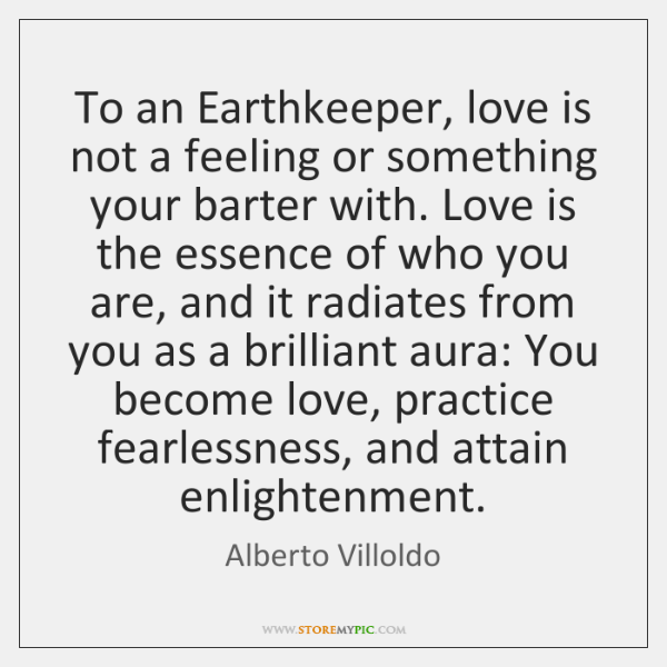 To an Earthkeeper, love is not a feeling or something your barter ...