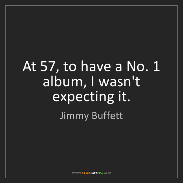Jimmy Buffett: At 57, to have a No. 1 album, I wasn't expecting it.