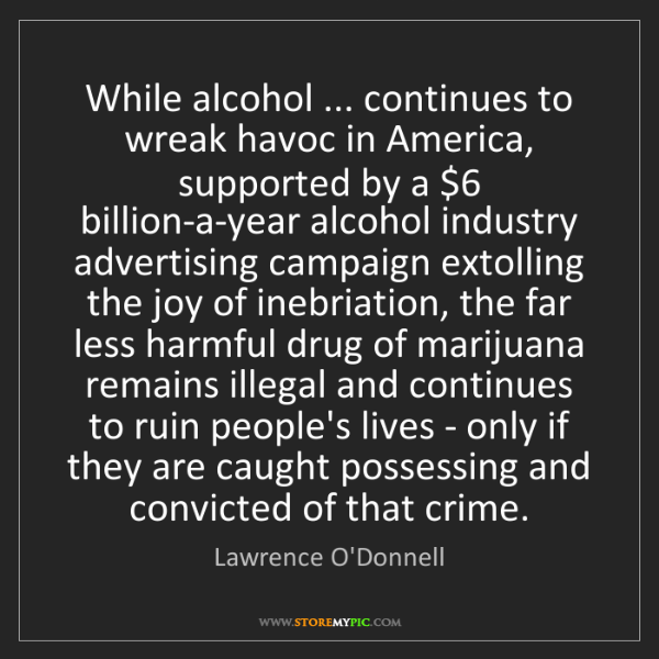 Lawrence O'Donnell: While alcohol ... continues to wreak havoc in America,...