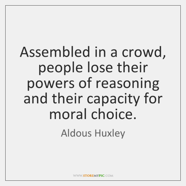 Assembled in a crowd, people lose their powers of reasoning and their ...