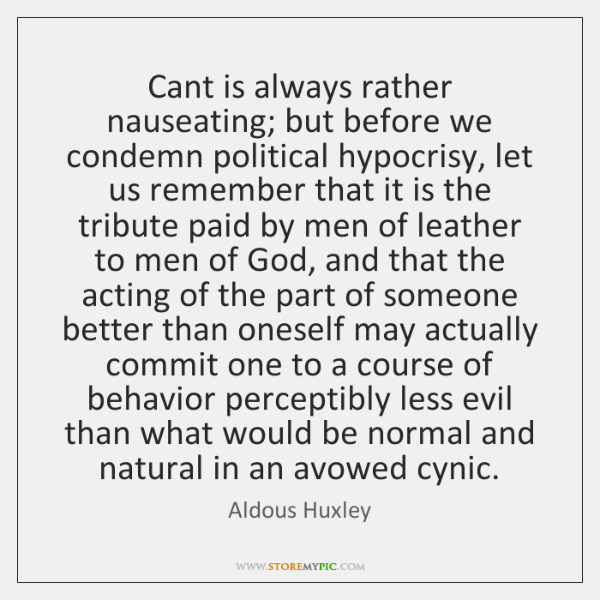 Cant is always rather nauseating; but before we condemn political hypocrisy, let ...