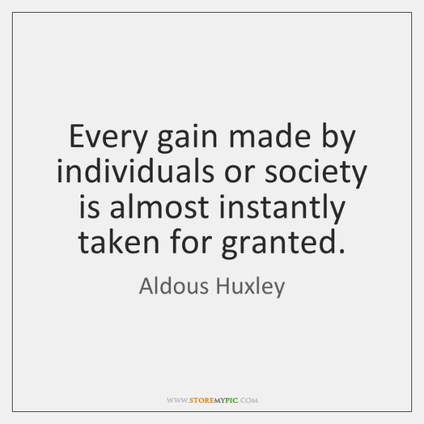 Every gain made by individuals or society is almost instantly taken for ...