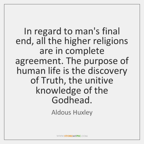 In regard to man's final end, all the higher religions are in ...