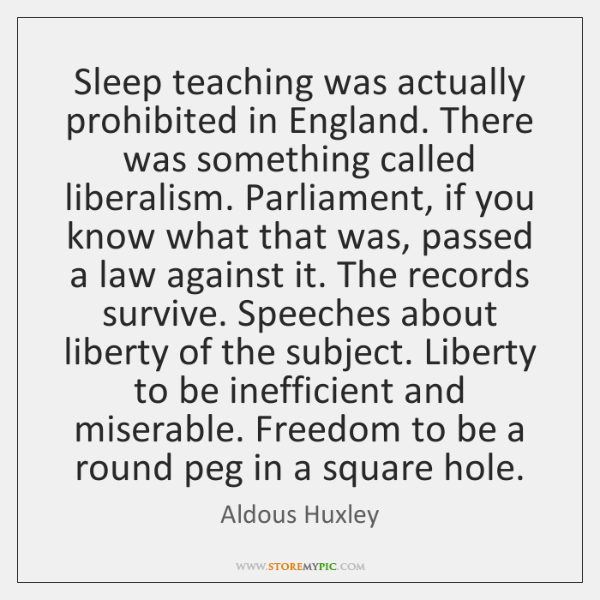 Sleep teaching was actually prohibited in England. There was something called liberalism. ...