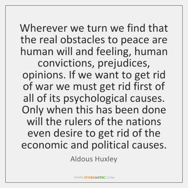 Wherever we turn we find that the real obstacles to peace are ...