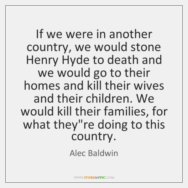 If we were in another country, we would stone Henry Hyde to ...