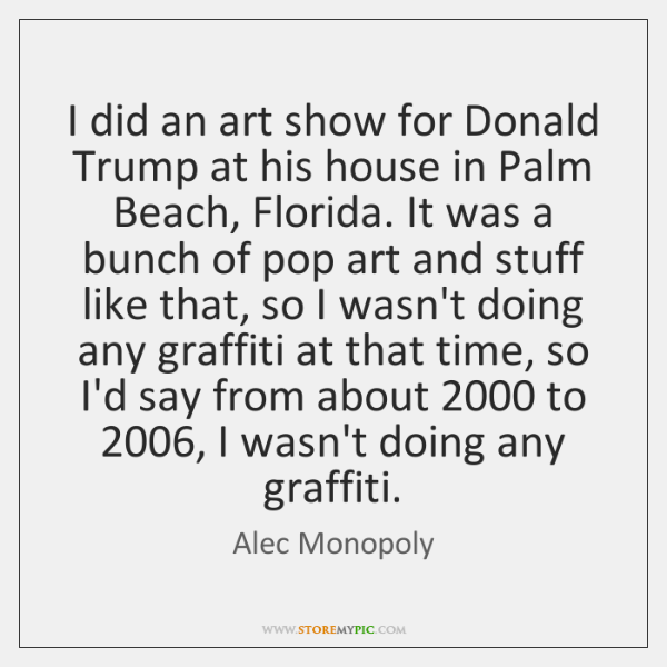 I did an art show for Donald Trump at his house in ...