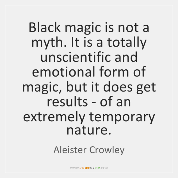 Black magic is not a myth. It is a totally unscientific and ...