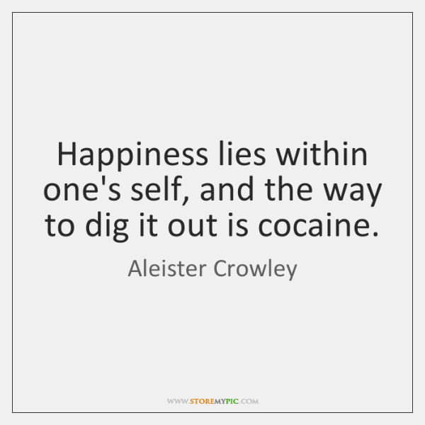 Happiness lies within one's self, and the way to dig it out ...