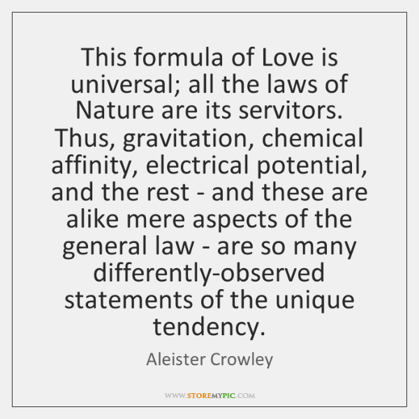 This formula of Love is universal; all the laws of Nature are ...