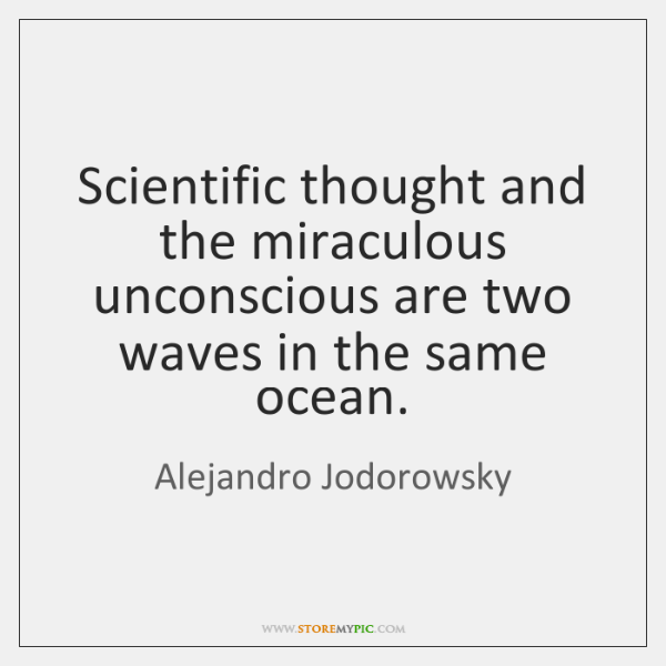 Scientific thought and the miraculous unconscious are two waves in the same ...