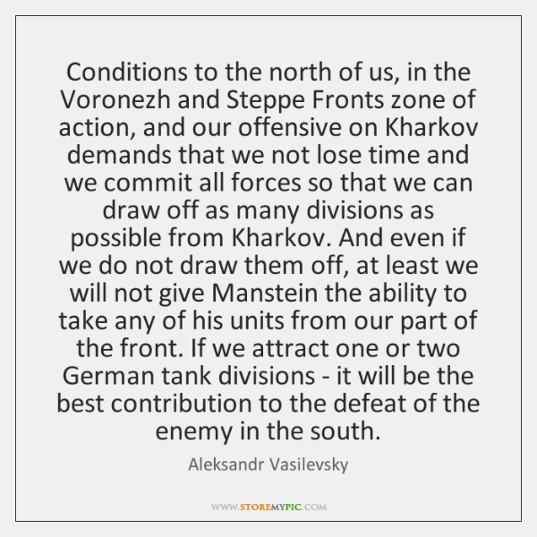 Conditions to the north of us, in the Voronezh and Steppe Fronts ...