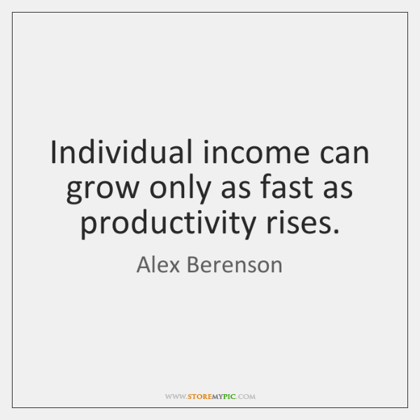 Individual income can grow only as fast as productivity rises.