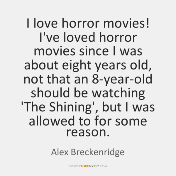 I love horror movies! I've loved horror movies since I was about ...