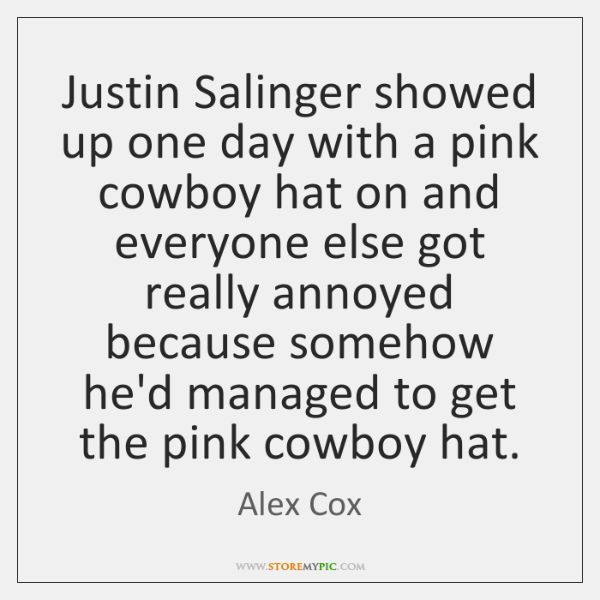 Justin Salinger showed up one day with a pink cowboy hat on ...