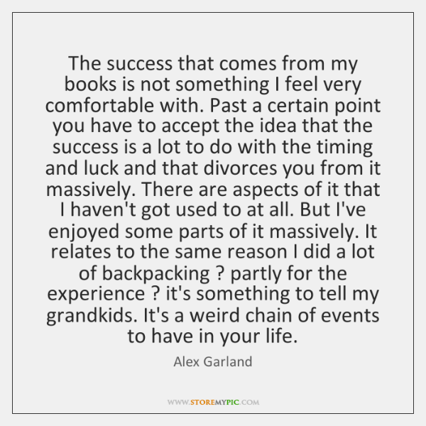 The success that comes from my books is not something I feel ...