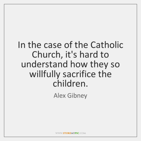In the case of the Catholic Church, it's hard to understand how ...