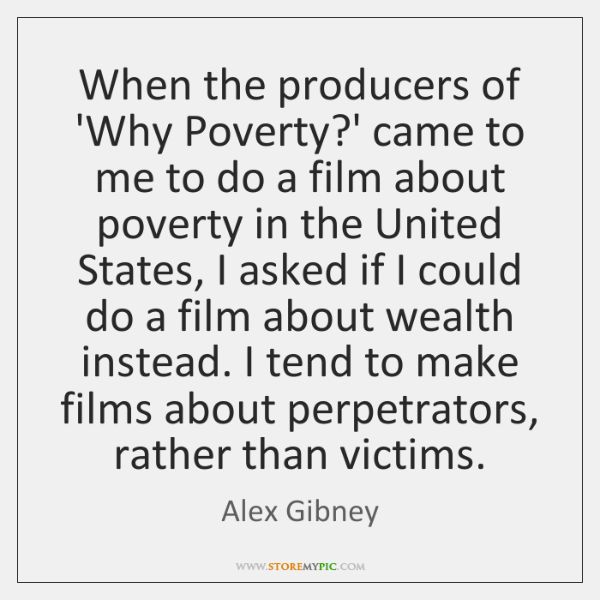 When the producers of 'Why Poverty?' came to me to do ...