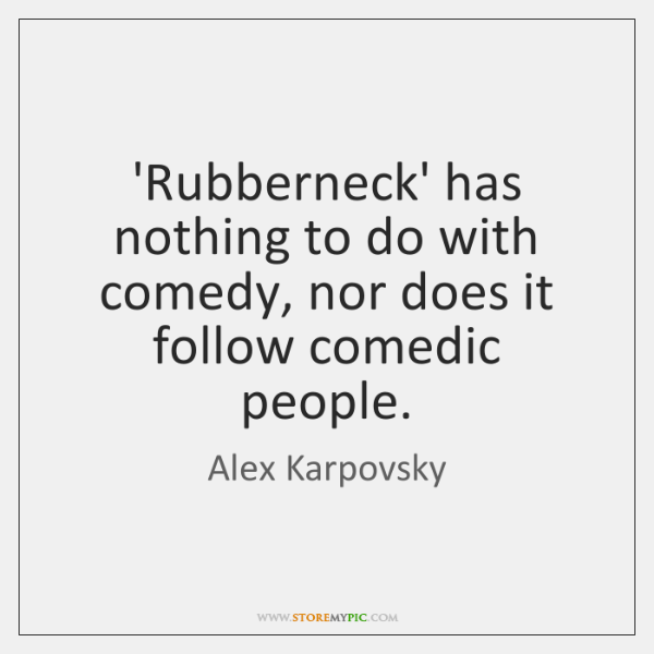'Rubberneck' has nothing to do with comedy, nor does it follow comedic ...