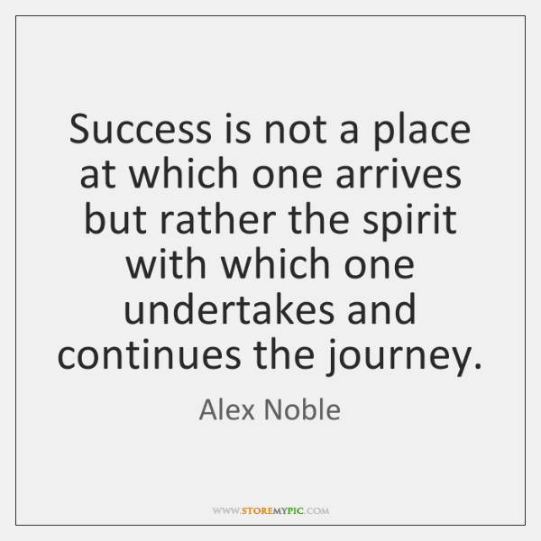 Success is not a place at which one arrives but rather the ...