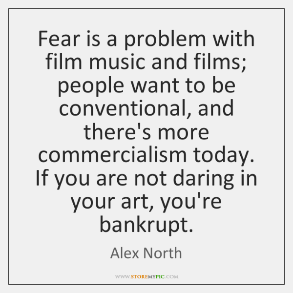 Fear is a problem with film music and films; people want to ...