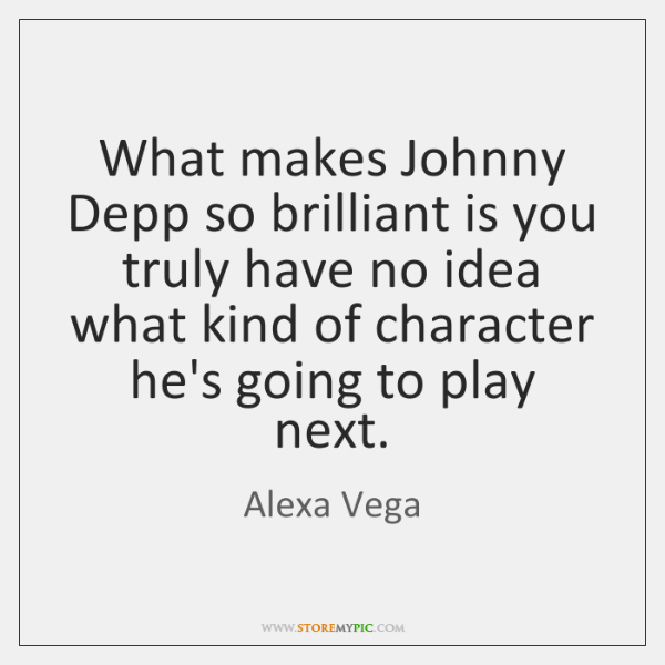 What makes Johnny Depp so brilliant is you truly have no idea ...