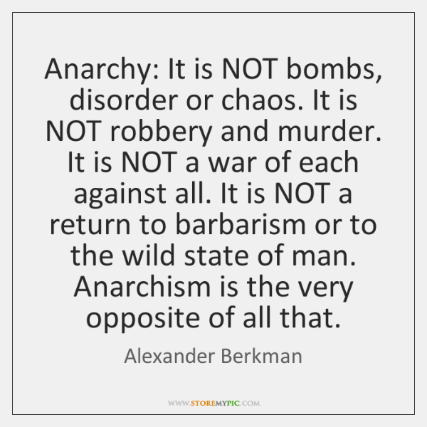 Anarchy: It is NOT bombs, disorder or chaos. It is NOT robbery ...