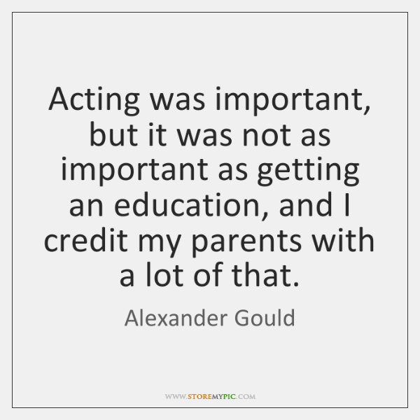 Acting was important, but it was not as important as getting an ...