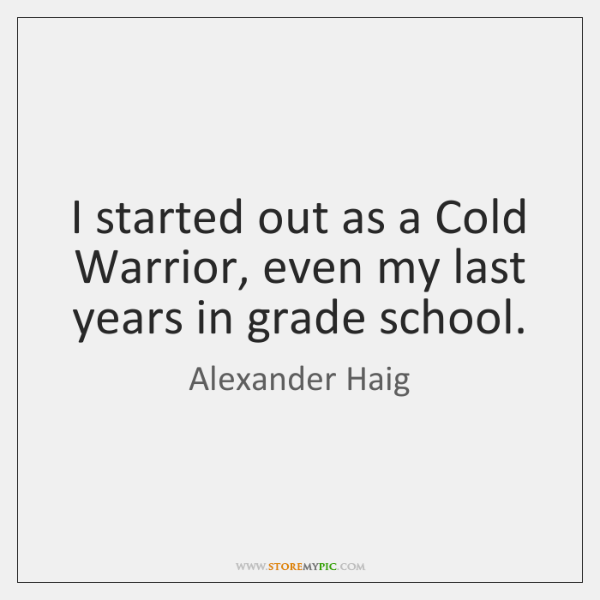 I started out as a Cold Warrior, even my last years in ...