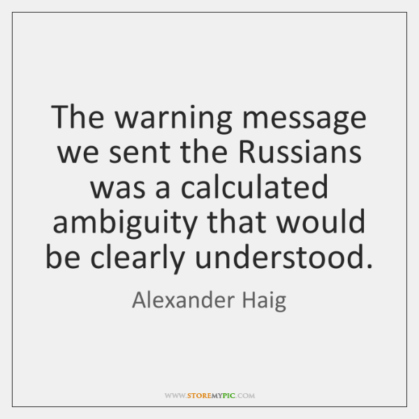 The warning message we sent the Russians was a calculated ambiguity that ...