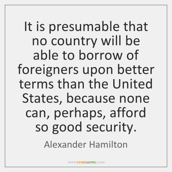 It is presumable that no country will be able to borrow of ...