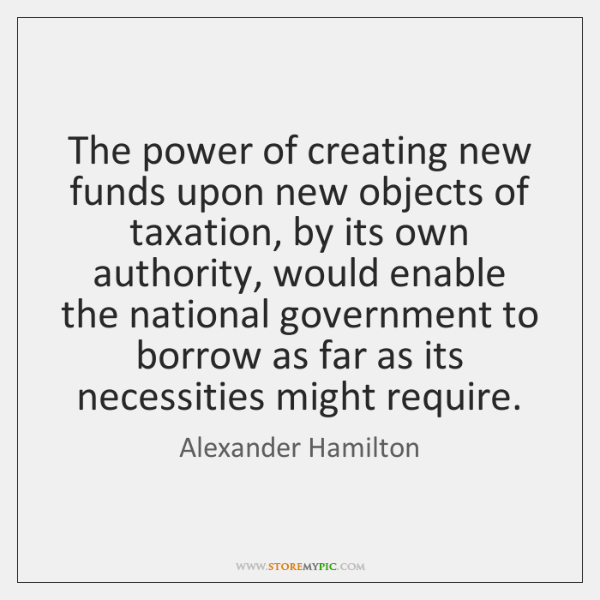 The power of creating new funds upon new objects of taxation, by ...