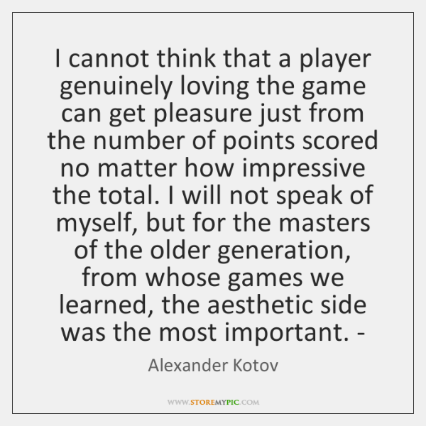I cannot think that a player genuinely loving the game can get ...