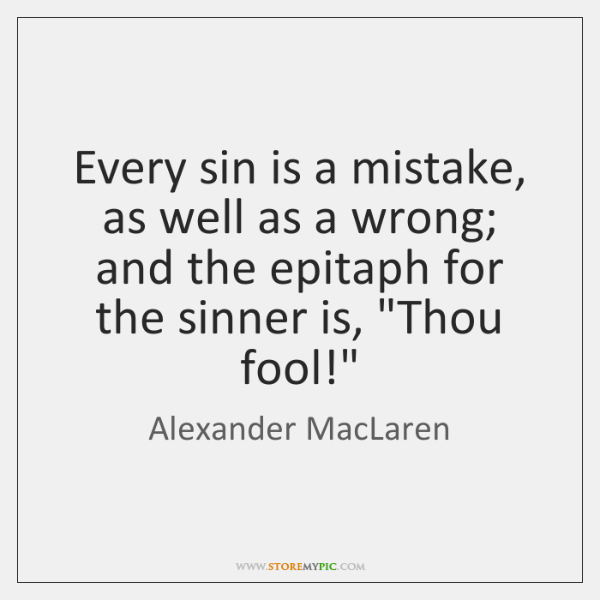 Every sin is a mistake, as well as a wrong; and the ...