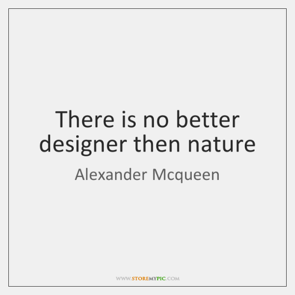 There is no better designer then nature