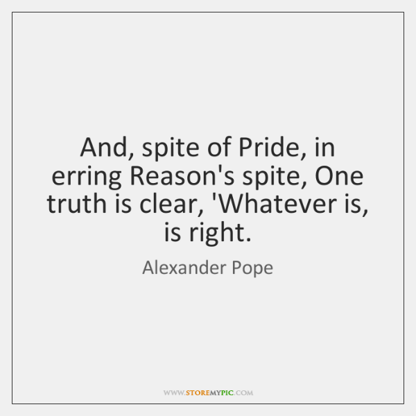 And, spite of Pride, in erring Reason's spite, One truth is clear, ...