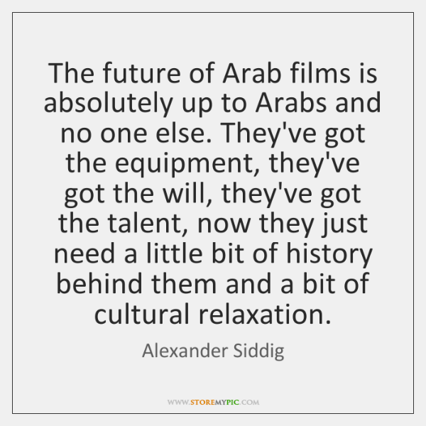 The future of Arab films is absolutely up to Arabs and no ...