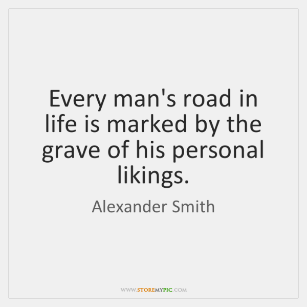 Every man's road in life is marked by the grave of his ...