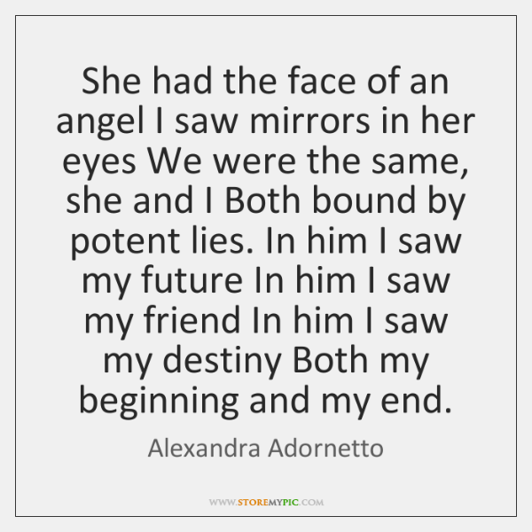 She had the face of an angel I saw mirrors in her ...