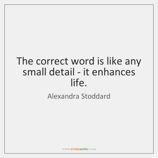 The correct word is like any small detail - it enhances life.