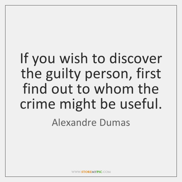 If you wish to discover the guilty person, first find out to ...