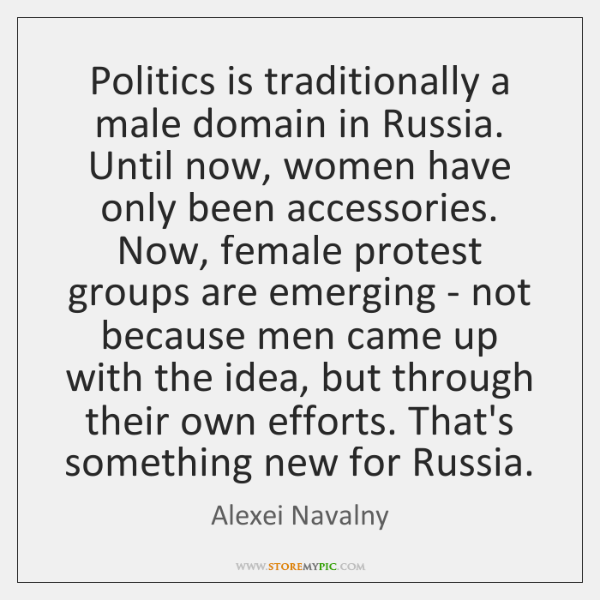 Politics is traditionally a male domain in Russia. Until now, women have ...