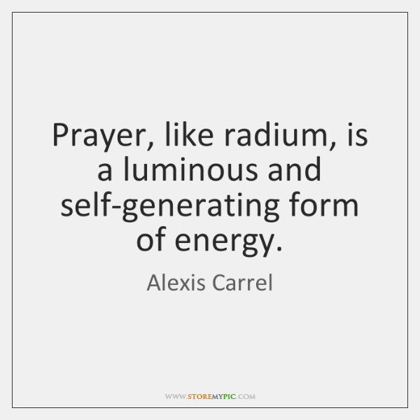Prayer, like radium, is a luminous and self-generating form of energy.