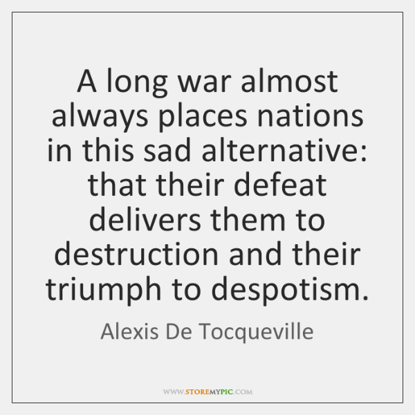 A long war almost always places nations in this sad alternative: that ...