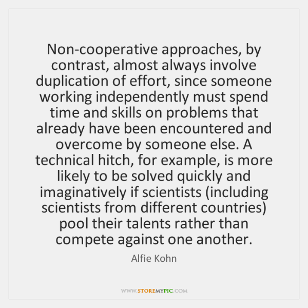Non-cooperative approaches, by contrast, almost always involve duplication of effort, since someone