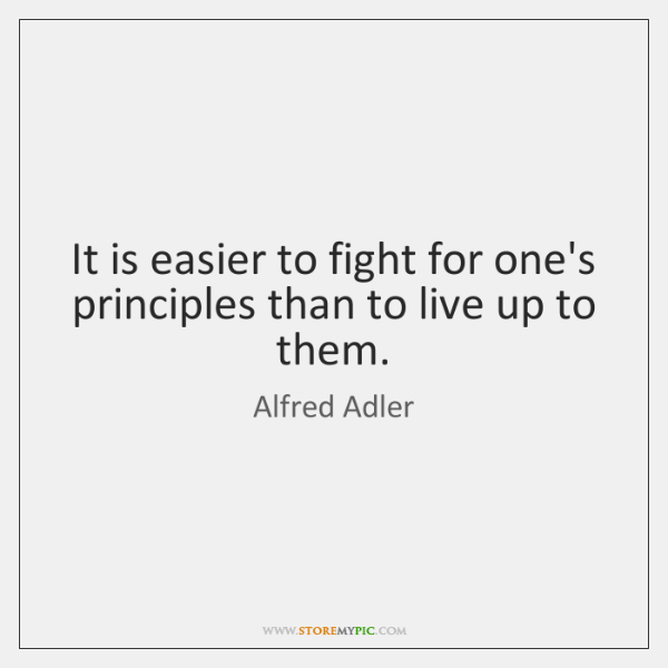 It is easier to fight for one's principles than to live up ...