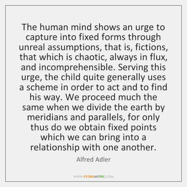 The human mind shows an urge to capture into fixed forms through ...